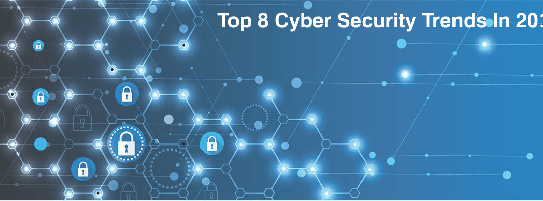 8 Cyber Security Trends To Keep Your Eye On In 2019