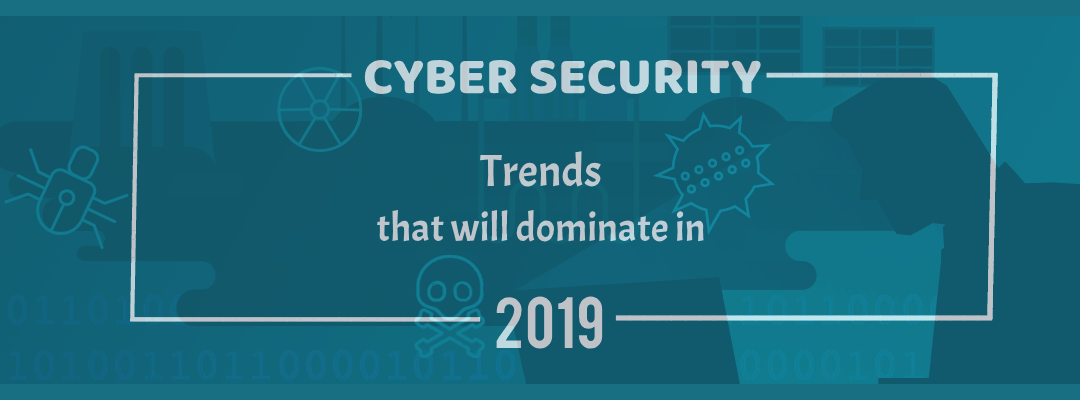 Which Trends Will Dominate the Cyber Security Industry In 2019?