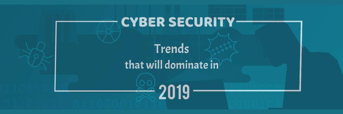 cybersecurity-trends-that-will-dominate-in-2019