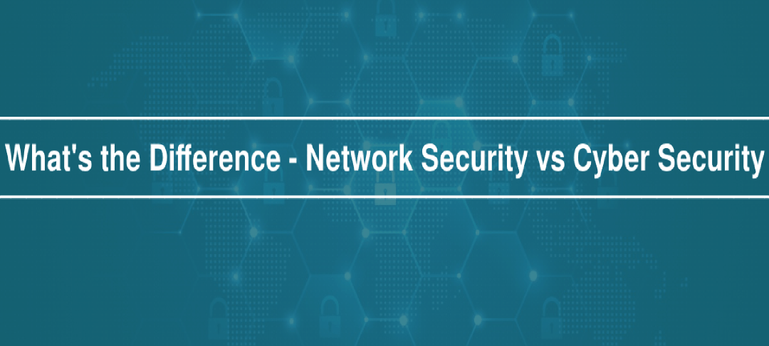 How Network Security & CyberSecurity are Different from Each Other