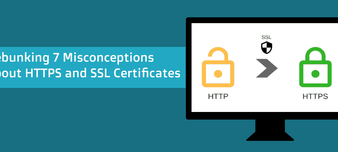 Debunking 7 Misconceptions About HTTPS and SSL Certificates