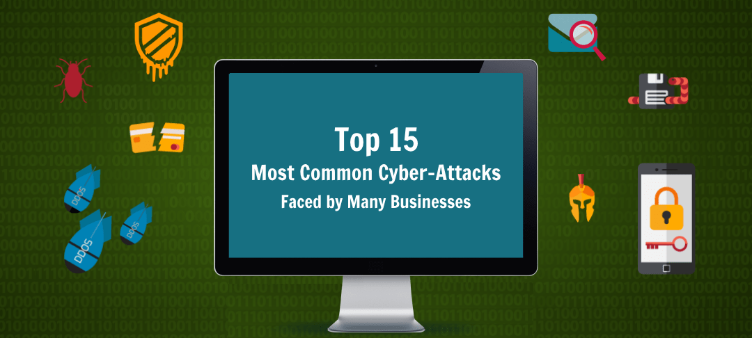15 Most Common Types of Cyber-attacks That Small to Large Businesses Face