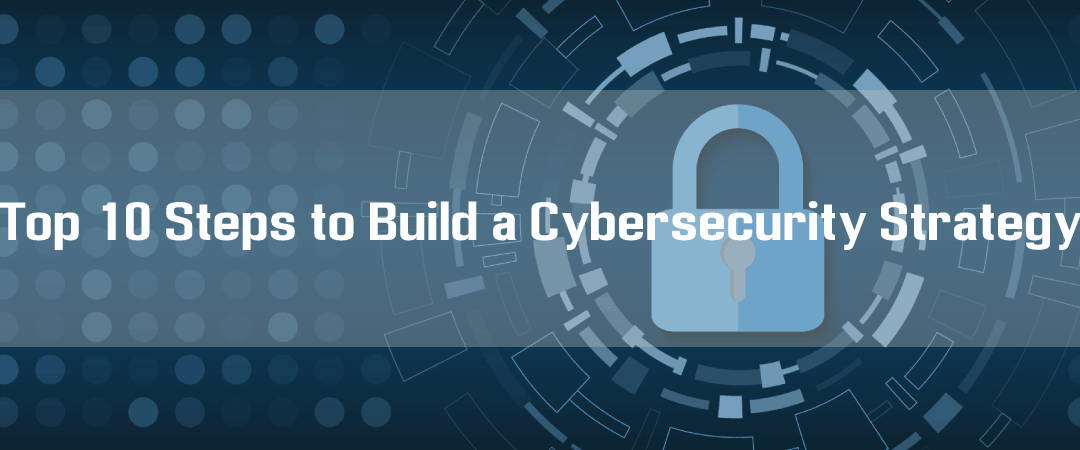Top 10 Steps to Build an Effective Cybersecurity Strategy