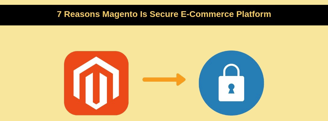 7 Reasons Why Magento Is A Secure E-Commerce Platform